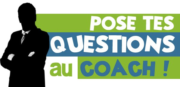 Le Coach répond à tes questions !