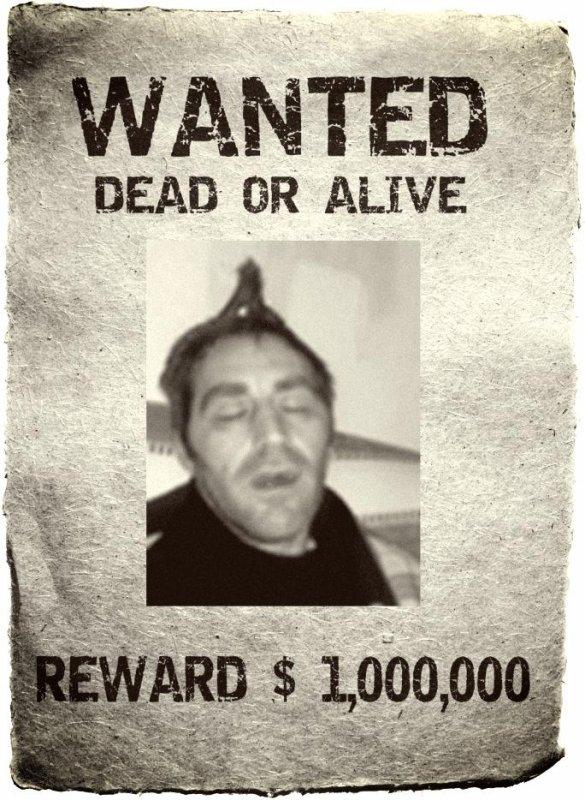 Wanted nous recherchons cette Homme mort ou vif ! ! !