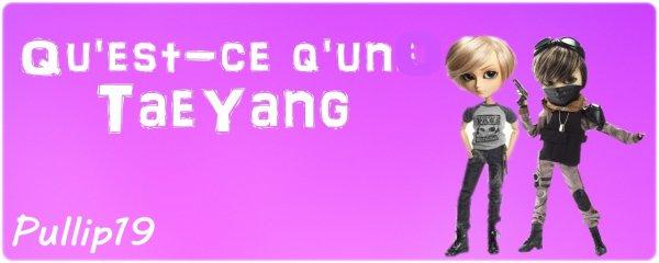 Qu'est-ce qu'un Tae-Yang ?