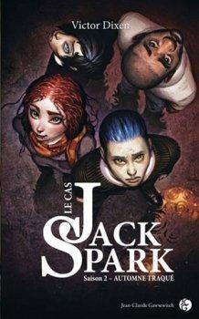 Le Cas jack Spark Tome 2 : Automne Traqué