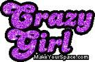 Yes I'm a crazy girl