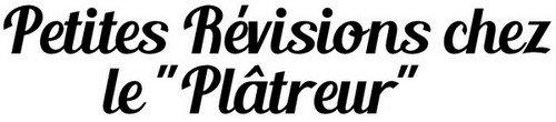 """Petites Révisions chez le """"Plâtreur"""""""