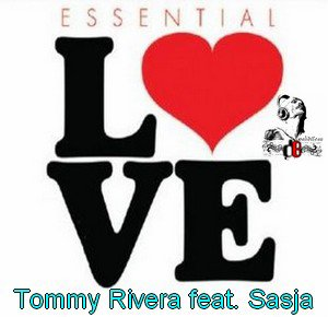 Tommy Rivera feat. Sasja  / Essential Love (Original Mix)  (2011)
