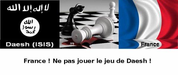 France ! Ne pas jouer le jeu de Daesh !