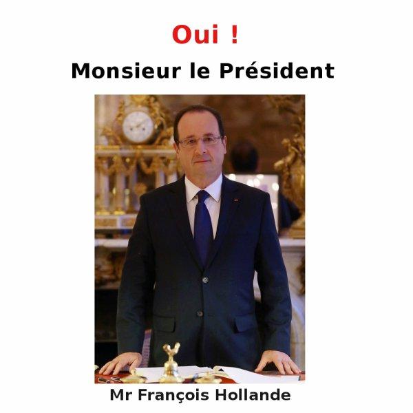Oui ! Monsieur le Président de la République Française.