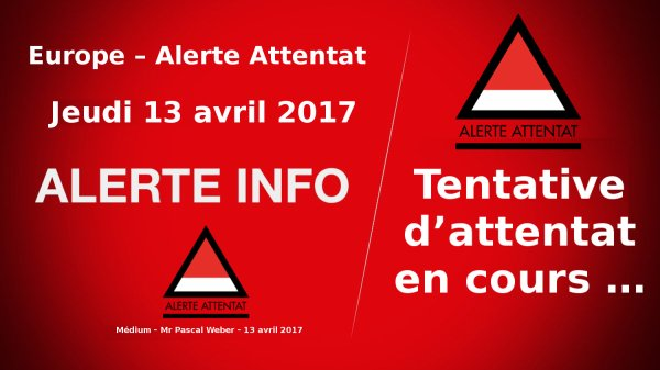 Jeudi 13 avril 2017 – Nouvelle alerte d'Attentat …