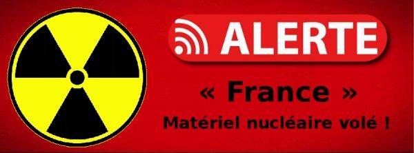 Alerte France : Matériel nucléaire volé !