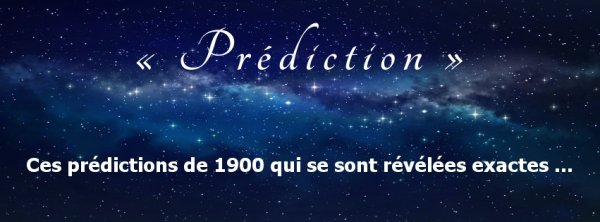 Ces prédictions de 1900 qui se sont révélées exactes ...