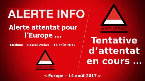 – 14 août 2017 –  « Europe – Alerte attentat pour l'Europe … »