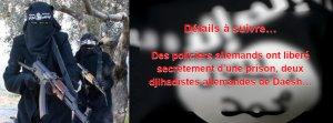 Des policiers allemands ont « libéré » secrètement d'une prison, deux djihadistes allemandes de Daesh…