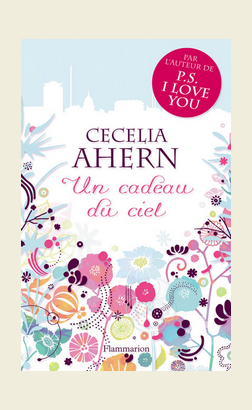 Un cadeau du ciel - Cecelia Ahern____________★★★★☆ 19,90¤ [ Editions Broché ]