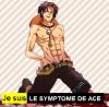 Je suis le symptome de Ace