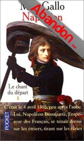 Napoléon ( T.1 ), le chant du départ - Max Gallo