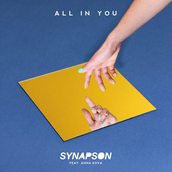 Synapson - 'All in You' - feat. Anna Kova