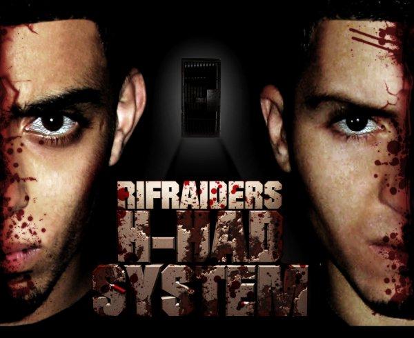 RIFRAIDERS IS BAACK ... New Track - H-HAD SYSTEM!!..Contre Lkhanazéér Dlmaghrééb !!