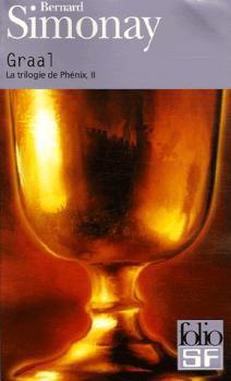 La trilogie de Phénix, tome 2, Graal de Bernard Simonay