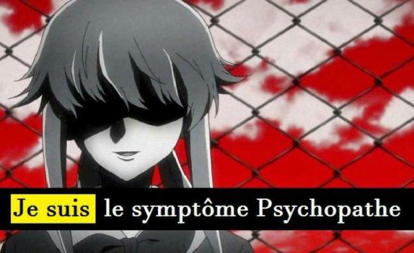 Je suis le symptôme psychopathe