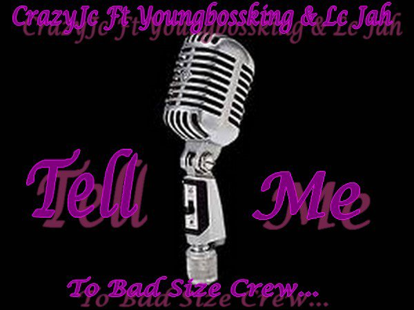 CrazyJc Ft YoungBossKing & Lc Jah-_ Tell Me _- ( Lc Prod )  (2012)