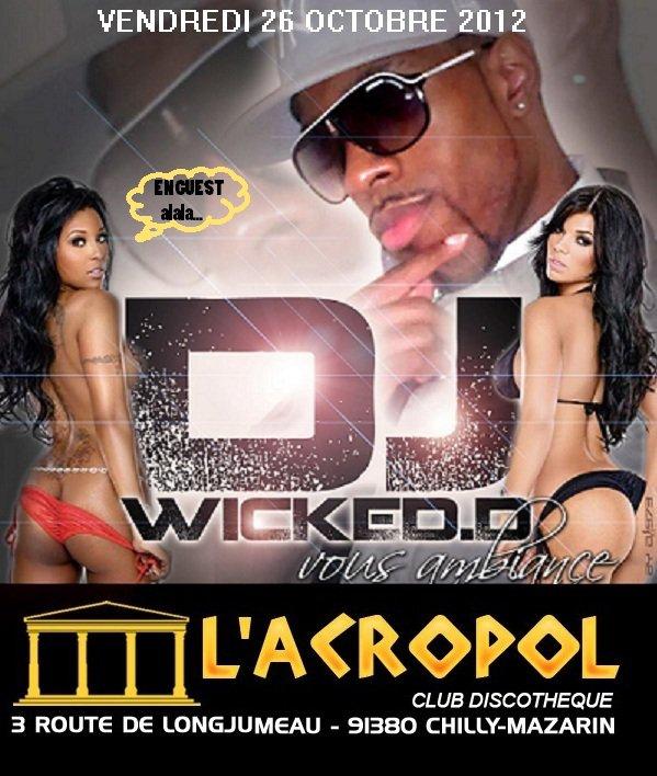 CE VENDREDI 26 OCTOBRE 2012 DJ WICKED.D en GUEST à l'ACROPOL (91)