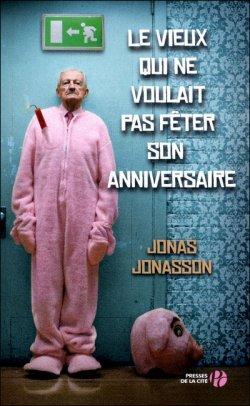 Le vieux qui ne voulait pas fêter son anniversaire de Jonas Jonasson