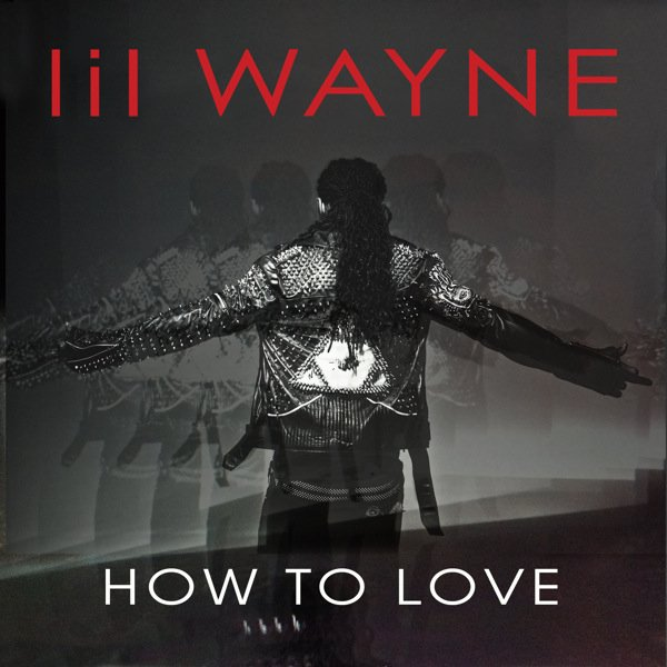 Lil Wayne How To Love (2011)