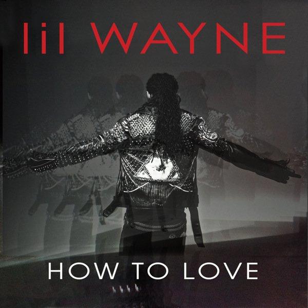 Lil Wayne How To Love (2011)