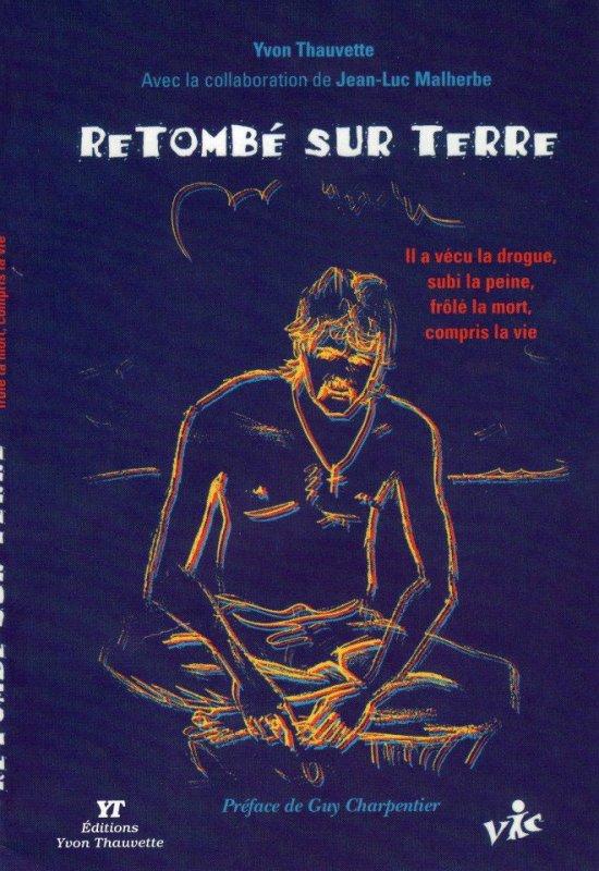http://www3.sympatico.ca/yvon.thauvette/livre/livre.html ET http://www.plateformedulivre.fr/shop/retombé-sur-terre-yvon-thauvette/ ET http://www.amazon.ca/Retombé-sur-Terre-Yvon-Thauvette-ebook/dp/B00ID79WGK/ref=sr_1_1?s=books-en-francais&ie=UTF8&qid=1392137310&sr=1-1&keywords=retombé+sur+terre