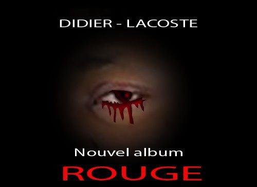 DIDIER LACOSTE/ EXTRAIT NOUVEL ALBUM ROUGE DISPONIBLE PROCHAINEMENT