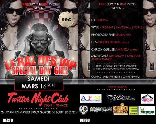 ERIC BERCY ET TDM PROD PRESENTE LE BAL DES VIP SPECIAL DAY GIRL/ SAMEDI 16 MARS 2013 AU TWITER NIGHT CLUB A LYON (FRANCE)