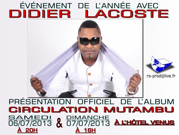 EVENEMENT DE L' ANNEE// DIDIER LACOSTE PRESENTERA OFFICIELLEMENT L' ALBUM CIRCULATION MUTAMBU A L' HÔTEL VENUS DE KINSHASA (GOMBE) LE 06/07/2013 ET 07/07/2013.