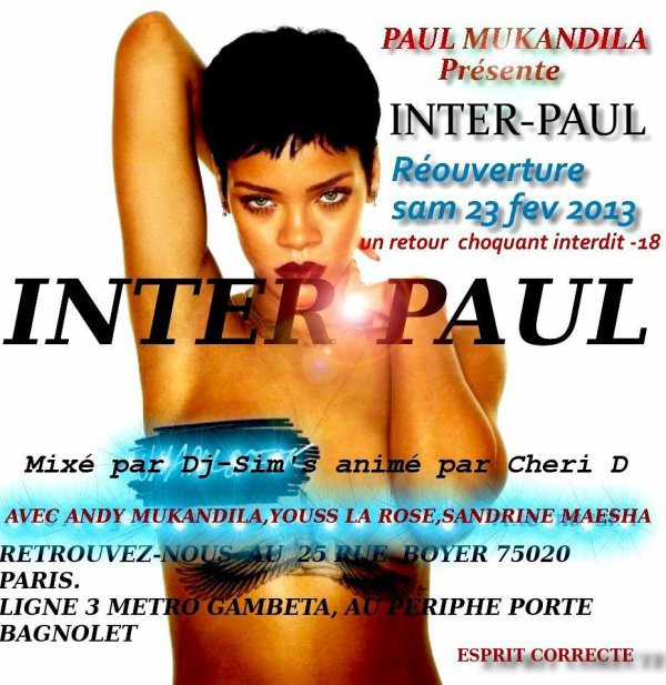 PAUL MUKANDILA VOUS ANNONCE LA REOUVERTURE DU NIGHT CLUB INTER-PAUL LE 23 FEVRIER 2013 A PARIS