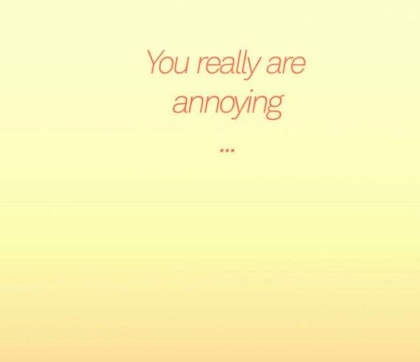 """"""" Tu es vraiment ennuyeuse """" (...et je t'aime...)"""