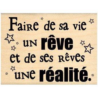 Faire de sa vie un Rêve et de ses rêves une Réalité.