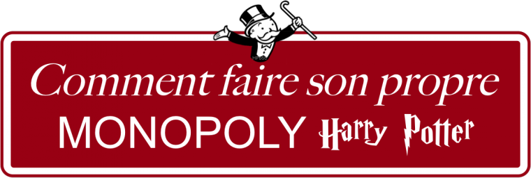 Comment faire son propre Monopoly Harry Potter