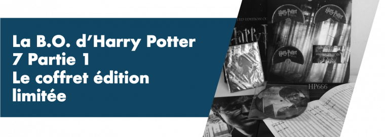 La B.O. d'Harry Potter 7 partie 1, le coffret édition limitée