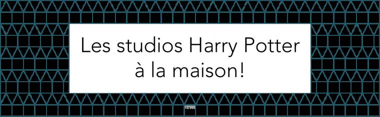 Les studios Harry Potter à la maison