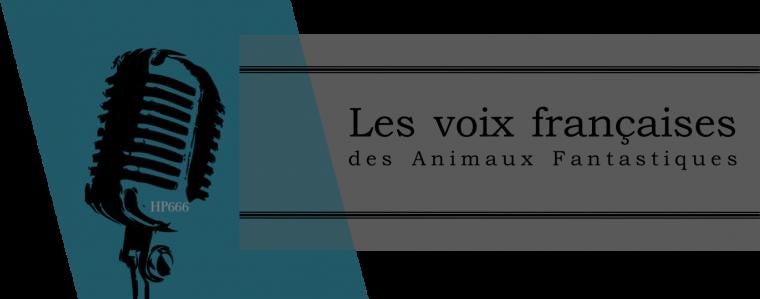 Les voix françaises des Animaux Fantstiques