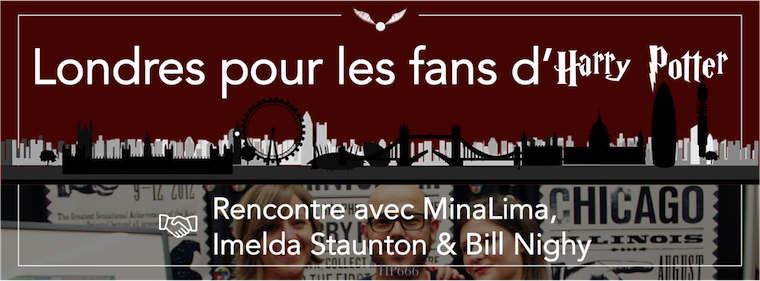 Londres pour les fans d'Harry Potter - Rencontre avec MinaLima, Imelda Staunton & Bill Nighy