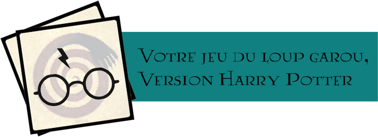 Votre jeu du loup garou, version Harry Potter