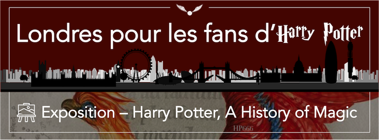 Londres pour les fans d'Harry Potter - Harry Potter, A History of Magic