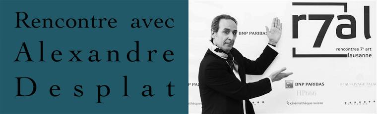 Rencontre avec Alexandre Desplat