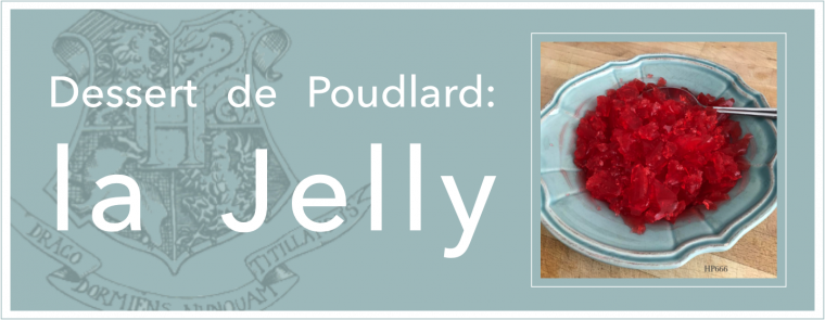 Dessert de Poudlard: la Jelly