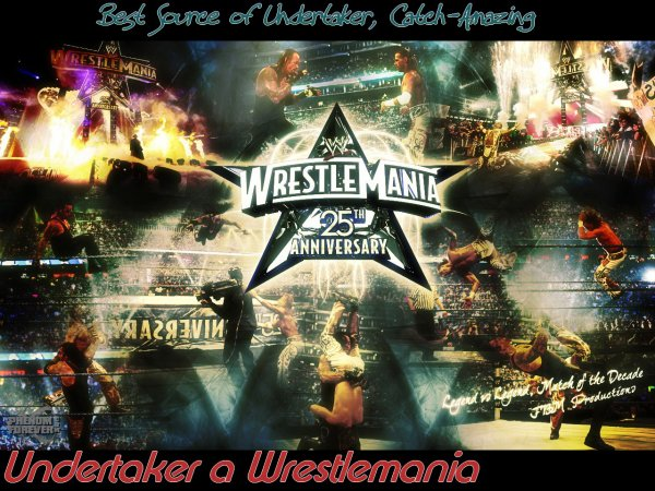 # Article o6 ~  Catch-Amazing ~  Undertaker a Wrestlemania #