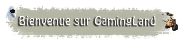 ஐ Bienvenu(e) sur GamingLAND ஐ