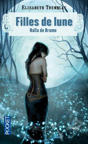 Filles de Lune - Tome 1 : Naïla de Brume, Elisabeth Tremblay