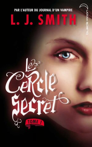 Le Cercle Secret - Tome 1 : L'Initiation, L.J. Smith