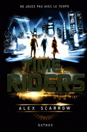 Time Riders - Tome 1 : Time Riders, Alex Scarrow