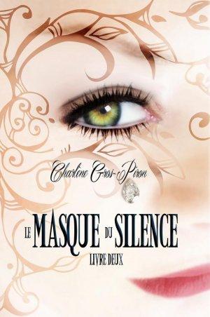 Le Masque du Silence - Livre Deux, Charlène Gros-Piron
