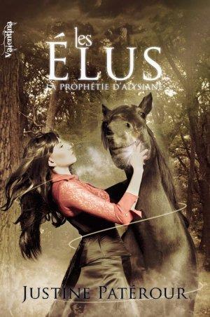 La Prophétie d'Alysiane - Tome 1 : Les Elus, Justine Patérour