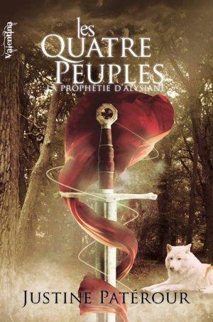 La Prophétie d'Alysiane - Tome 2 : Les Quatre Peuples, Justine Patérour